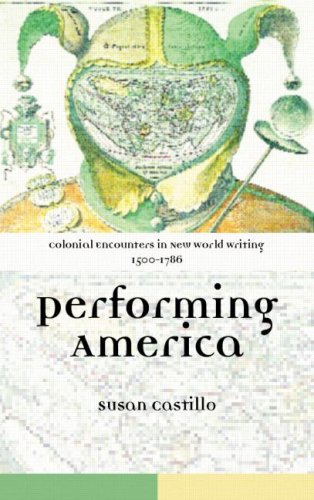 Colonial Encounters in New World Writing, 1500-1786: Performing America: Susan Castillo