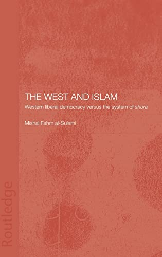 9780415316347: The West and Islam: Western Liberal Democracy versus the System of Shura (Islamic Studies Series)