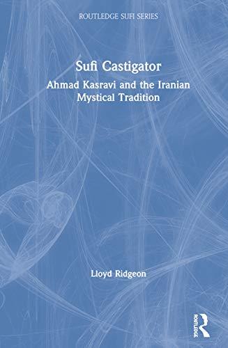 9780415316354: Sufi Castigator: Ahmad Kasravi and the Iranian Mystical Tradition (Routledge Sufi Series)