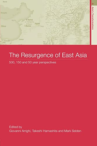 9780415316378: The Resurgence of East Asia: 500, 150 and 50 Year Perspectives (Asia's Transformations)