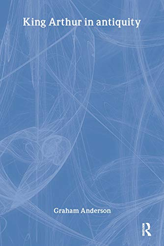 King Arthur in Antiquity.: ANDERSON, G.,