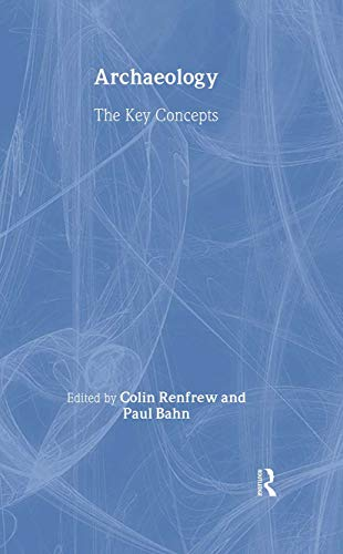 9780415317573: Archaeology: The Key Concepts