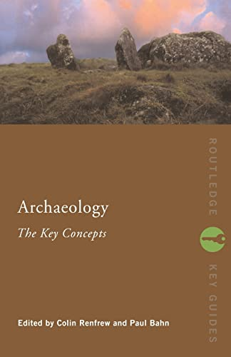 9780415317580: Archaeology: The Key Concepts