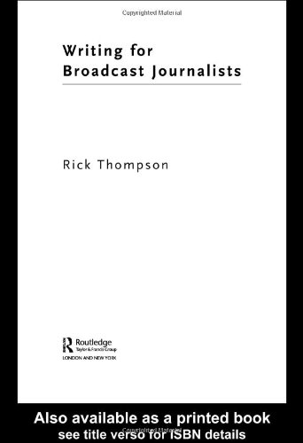 Writing for Broadcast Journalists (Media Skills): Rick Thompson