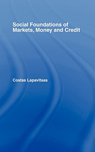 9780415318051: Social Foundations of Markets, Money, and Credit (Routledge Frontiers of Political Economy, 49)