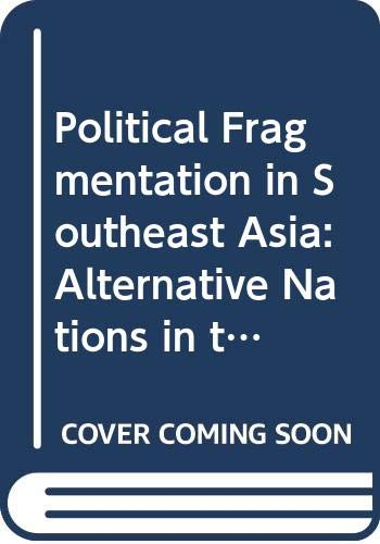 9780415318617: Political Fragmentation in Southeast Asia: Alternative Nations in the Making (Routledge/City University of Hong Kong Southeast Asia Series)