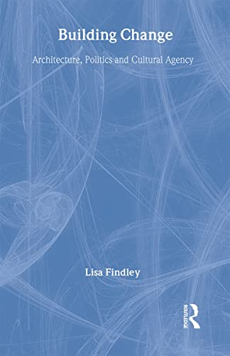 9780415318754: Building Change: Architecture, Politics and Cultural Agency