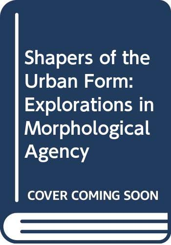 9780415318945: Shapers of the Urban Form: Explorations in Morphological Agency