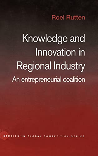 9780415320146: Knowledge and Innovation in Regional Industry: An Entrepreneurial Coalition (Routledge Studies in Global Competition)