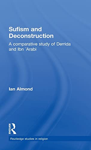Sufism and Deconstruction: A Comparative Study of Derrida and Ibn 'Arabi (Routledge Studies in ...