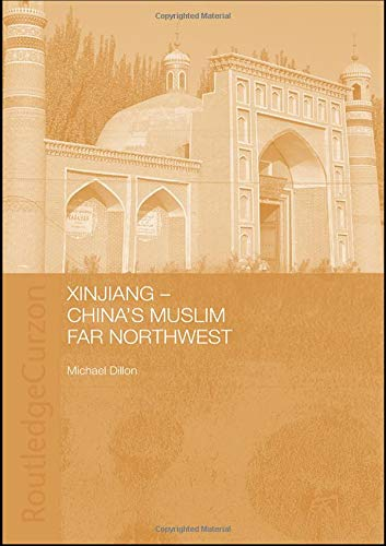 Xinjiang: China's Muslim Far Northwest (Durham East Asia Series): Dillon, Michael