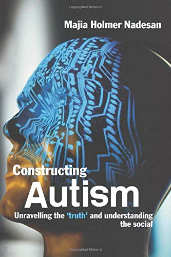 9780415321815: Constructing Autism: Unravelling the 'Truth' and Understanding the Social