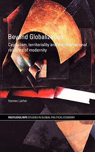 9780415321938: Beyond Globalization: Capitalism, Territoriality and the International Relations of Modernity (Routledge/RIPE Studies in Global Political Economy)