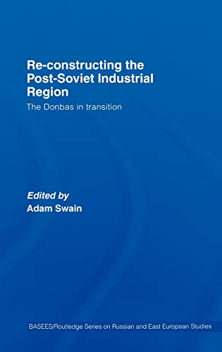 9780415322287: Re-Constructing the Post-Soviet Industrial Region: The Donbas in Transition (BASEES/Routledge Series on Russian and East European Studies)