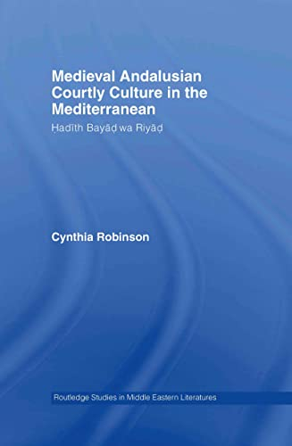 9780415322447: Medieval Andalusian Courtly Culture in the Mediterranean: Three Ladies and a Lover (Routledge Studies in Middle Eastern Literatures)