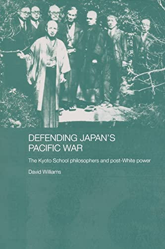 9780415323154: Defending Japan's Pacific War: The Kyoto School Philosophers and Post-White Power