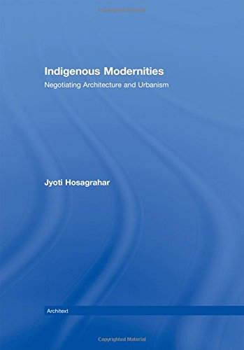 9780415323758: Indigenous Modernities: Negotiating Architecture and Urbanism (Architext)