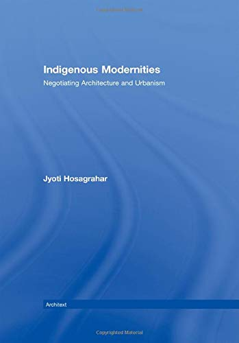 9780415323765: Indigenous Modernities: Negotiating Architecture and Urbanism (Architext)
