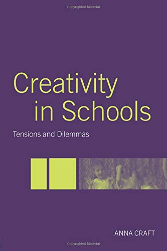 9780415324151: Creativity in Schools: Tensions and Dilemmas