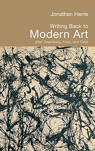 9780415324281: Writing Back to Modern Art: After Greenberg, Fried and Clark