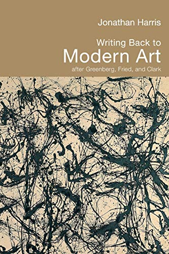 9780415324298: Writing Back to Modern Art: After Greenberg, Fried and Clark