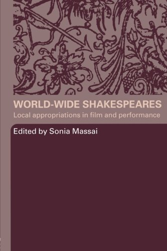 9780415324564: World-Wide Shakespeares: Local Appropriations in Film and Performance