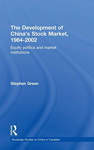 9780415324663: The Development of China's Stockmarket, 1984-2002: Equity Politics and Market Institutions (Routledge Studies on China in Transition)