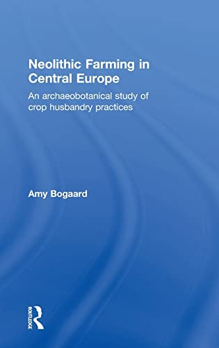 9780415324854: Neolithic Farming in Central Europe: An Archaeobotanical Study of Crop Husbandry Practices