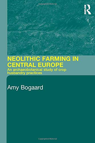 9780415324861: Neolithic Farming in Central Europe: An Archaeobotanical Study of Crop Husbandry Practices