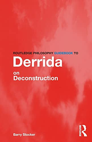 9780415325028: Routledge Philosophy Guidebook to Derrida on Deconstruction (Routledge Philosophy GuideBooks)