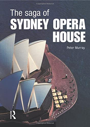 9780415325226: The Saga of Sydney Opera House. Routledge. 2003.