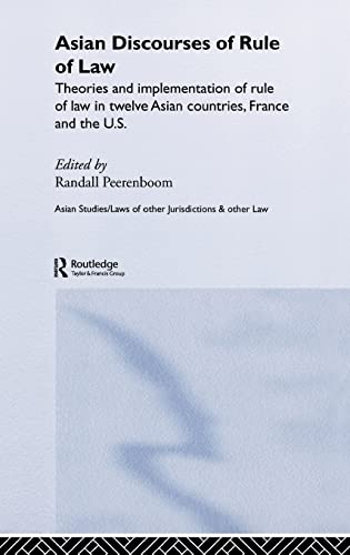 Asian Discourses of Rule of Law: Theories and Implementation of Rule of Law in 12 Asian Countries, ...