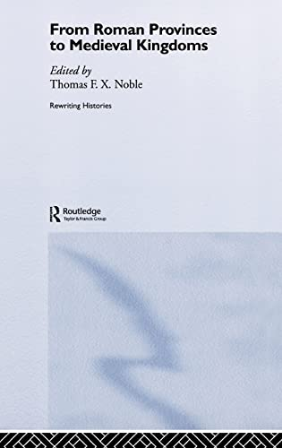 9780415327411: From Roman Provinces to Medieval Kingdoms (Rewriting Histories)