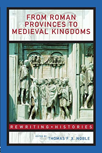 9780415327428: From Roman Provinces to Medieval Kingdoms (Rewriting Histories)