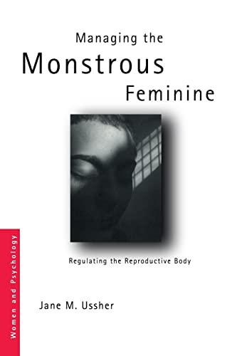 9780415328111: Managing the Monstrous Feminine: Regulating the Reproductive Body (Women and Psychology)