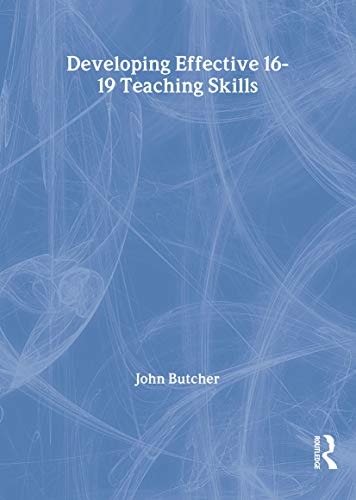 Developing Effective 16-19 Teaching Skills: Butcher, John