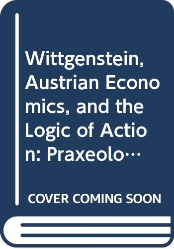 9780415329484: Wittgenstein, Austrian Economics, and the Logic of Action: Praxeological Investigations (Routledge Studies in Twentieth Century Philosophy)
