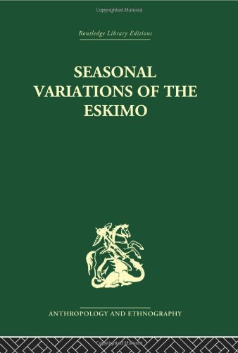 9780415330350: Seasonal Variations of the Eskimo: A Study in Social Morphology: Volume 64 (Routledge Library Editions: Anthropology & Ethnography)