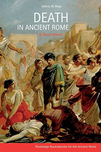 Death in Ancient Rome: A Sourcebook: Valerie Hope