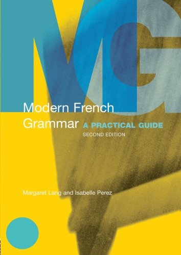Modern French Grammar: A Practical Guide: Lang, Margaret,Perez, Isabelle