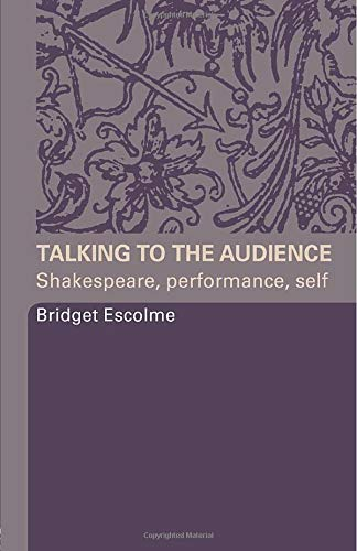 9780415332231: Talking to the Audience: Shakespeare, Performance, Self