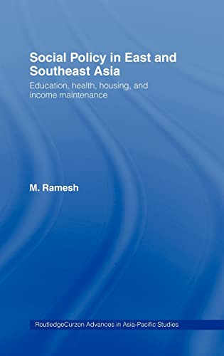 9780415332552: Social Policy in East and Southeast Asia: Education, Health, Housing and Income Maintenance (Routledge Advances in Asia-Pacific Studies)