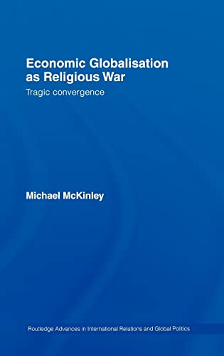 9780415332668: Economic Globalisation as Religious War: Tragic Convergence (Routledge Advances in International Relations and Global Politics)