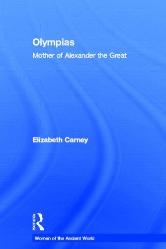9780415333160: Olympias: Mother of Alexander the Great (Women of the Ancient World)