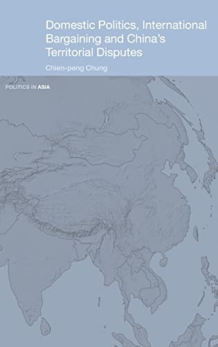 9780415333665: Domestic Politics, International Bargaining and China's Territorial Disputes (Politics in Asia)