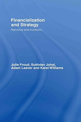 9780415334174: Financialization and Strategy: Narrative and Numbers