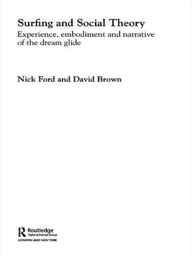 9780415334327: Surfing and Social Theory: Experience, Embodiment and Narrative of the Dream Glide