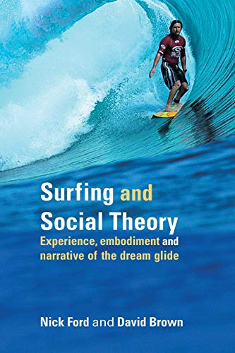9780415334334: Surfing and Social Theory: Experience, Embodiment and Narrative of the Dream Glide