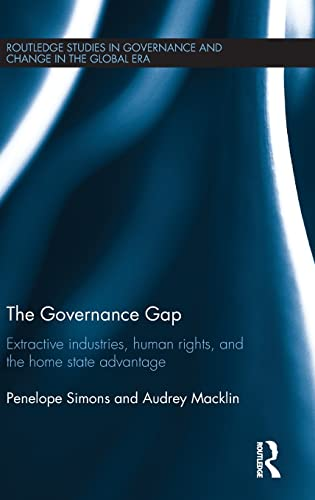 9780415334709: The Governance Gap: Extractive Industries, Human Rights, and the Home State Advantage (Routledge Studies in Governance and Change in the Global Era)