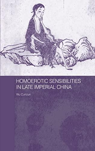 9780415334747: Homoerotic Sensibilities in Late Imperial China (Routledge/Asian Studies Association of Australia (ASAA) East Asian Series)